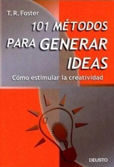 101 métodos para generar ideas: como estimular la creatividad