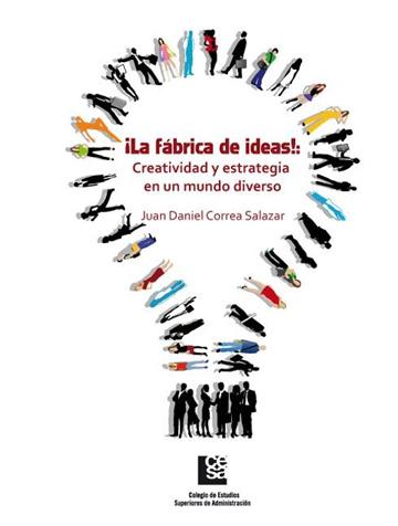 ¡La fábrica de ideas!: Creatividad y estrategia en un mundo diverso