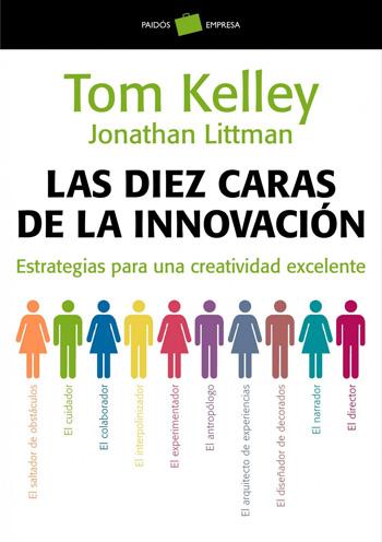 Las diez caras de la innovación: estrategia para una creatividad excelente