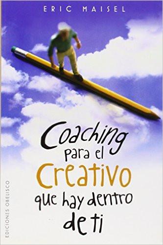 Coaching para el creativo que hay dentro de ti (Eric Maisel)
