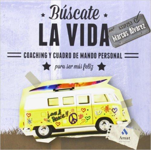 Búscate la Vida, coaching y cuadro de mando personal para ser más feliz (Marcos Álvarez)
