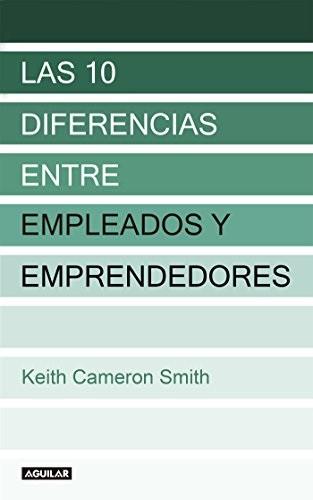 Las 15 diferencias entre empleados y emprendedores (Keith Cameron Smith)