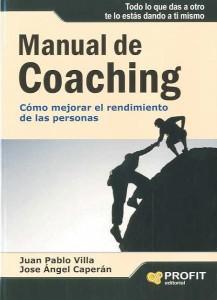 MANUAL DE COACHING: Cómo mejorar el rendimiento de las personas (Villa Casal, Juan Pablo / Caperán Vega, Jose Ángel)