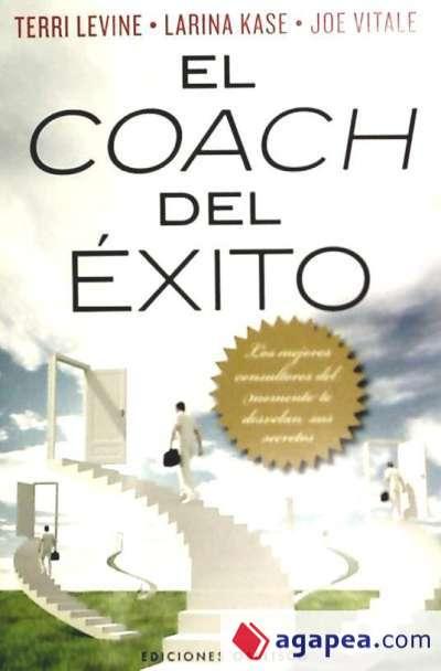 El Coach del éxito (Terri Levine, Larina Kase y Joe Vitale)