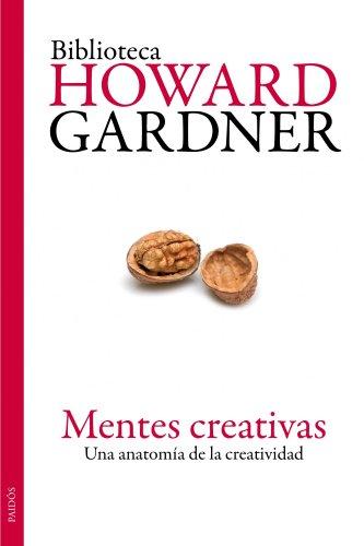 Mentes creativas – Una anatomía de la creatividad de Howard Gardner